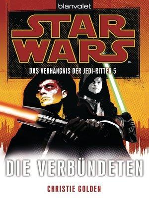 cover image of Star Wars. Das Verhängnis der Jedi-Ritter 5. Die Verbündeten