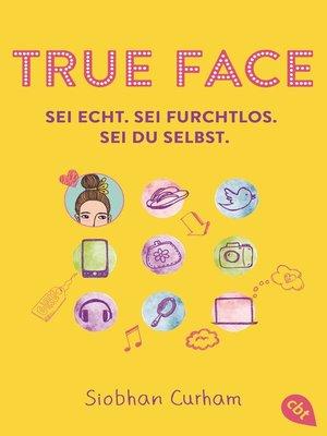 cover image of True Face--Sei echt. Sei furchtlos. Sei du selbst.