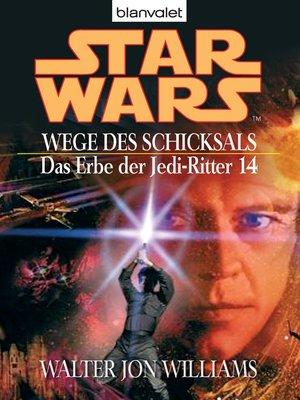 cover image of Star Wars. Das Erbe der Jedi-Ritter 14. Wege des Schicksals