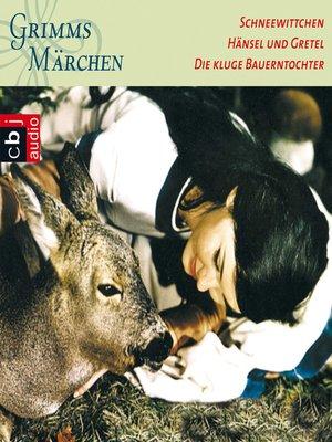 cover image of Schneewittchen, Hänsel und Gretel, Die kluge Bauerntochter