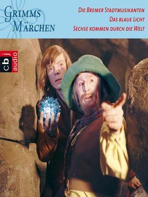 cover image of Die Bremer Stadtmusikanten, Das blaue Licht, Sechse kommen durch die Welt