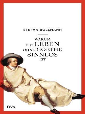 cover image of Warum ein Leben ohne Goethe sinnlos ist
