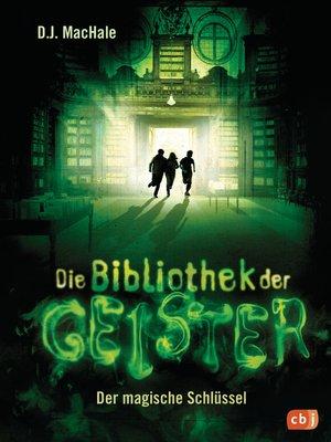 cover image of Die Bibliothek der Geister--Der magische Schlüssel