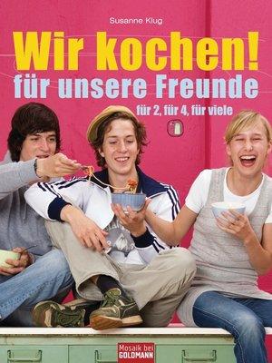 cover image of Wir kochen! --für unsere Freunde -