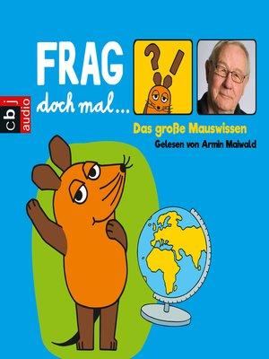cover image of Frag doch mal ... die Maus! Das große Mauswissen