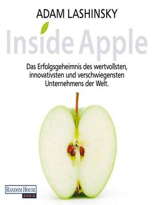cover image of Inside Apple--Das Erfolgsgeheimnis des  wertvollsten, innovativsten und verschwiegensten Unternehmens der Welt