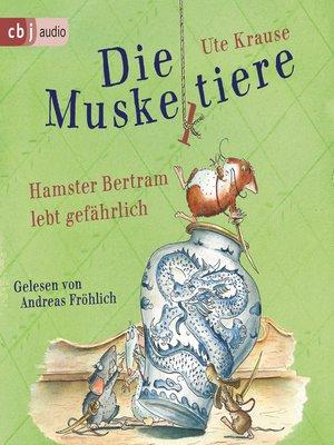 cover image of Die Muskeltiere--Hamster Bertram lebt gefährlich