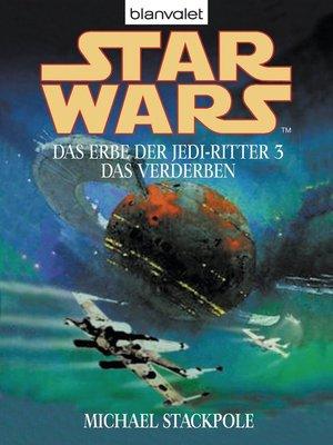cover image of Star Wars. Das Erbe der Jedi-Ritter 3. Das Verderben