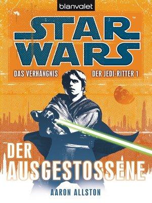 cover image of Star Wars. Das Verhängnis der Jedi-Ritter. Der Ausgestoßene