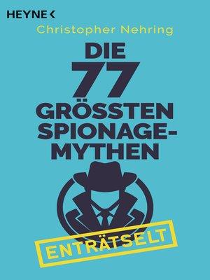 cover image of Die 77 größten Spionagemythen enträtselt