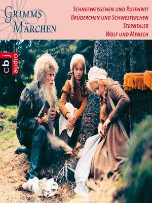 cover image of Schneeweißchen und Rosenrot, Brüderchen und Schwesterchen, Sterntaler, Wolf und Mensch