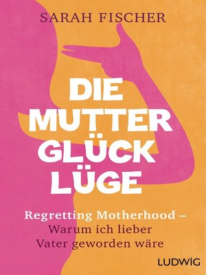 cover image of Die Mutterglück-Lüge