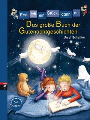 cover image of Erst ich ein Stück, dann du--Das große Buch der Gutenachtgeschichten