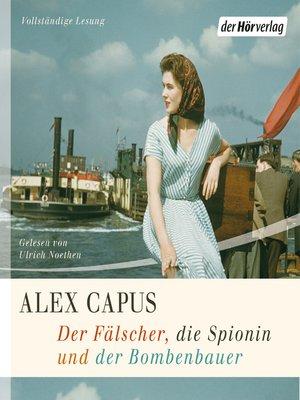 cover image of Der Fälscher, die Spionin und der Bombenbauer
