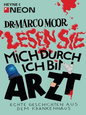 cover image of Dr. Marco Moor--Lesen Sie mich durch, ich bin Arzt!