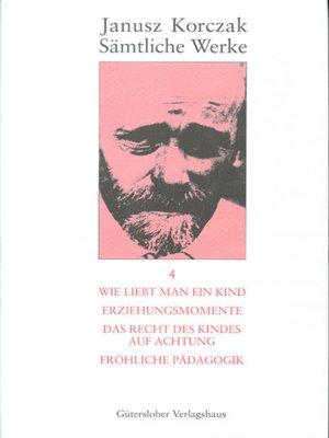 cover image of Wie liebt man ein Kind. Erziehungsmomente. Das Recht des Kindes auf Achtung. Fröhliche Pädagogik.