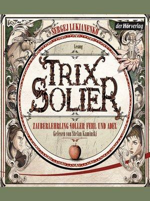 cover image of Trix Solier, Zauberlehrling voller Fehl und Adel