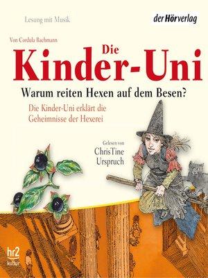 cover image of Die Kinder-Uni. Warum reiten Hexen auf Besen?