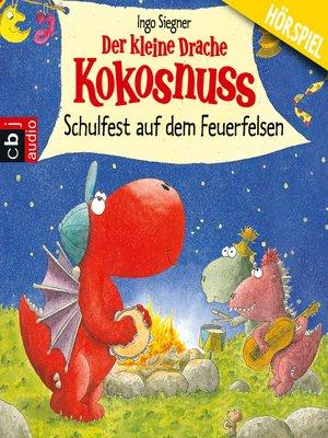 cover image of Der kleine Drache Kokosnuss--Schulfest auf dem Feuerfelsen