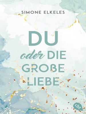 cover image of Du oder die große Liebe
