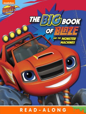 cover image of The Big Book of Blaze and the Monster Machines (Nickelodeon Read-Along)
