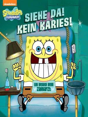 cover image of Siehe Da! Kein Karies! Ein Besuch beim Zahnarzt