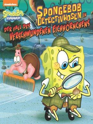 cover image of SpongeBob DetectivHosen in der Fall des Verschwundenen Eichhörnchens