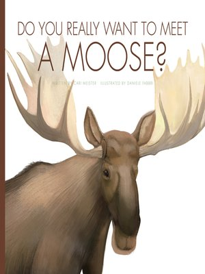 cover image of Do You Really Want to Meet a Moose?