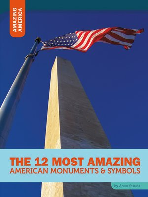cover image of The 12 Most Amazing American Monuments & Symbols