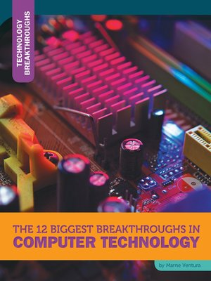 cover image of The 12 Biggest Breakthroughs in Computer Technology