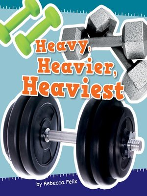 cover image of Heavy, Heavier, and Heaviest