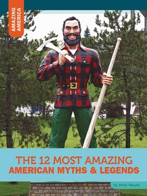 cover image of The 12 Most Amazing American Myths and Legends