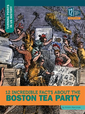 cover image of 12 Incredible Facts about the Boston Tea Party