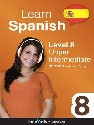 cover image of Learn Spanish: Level 8: Upper Intermediate Spanish