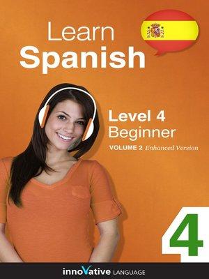 cover image of Learn Spanish: Level 4: Beginner Spanish