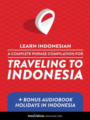 cover image of A Complete Phrase Compilation for Traveling to Indonesia