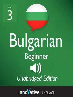 cover image of Learn Bulgarian: Level 3: Beginner Bulgarian, Volume 1
