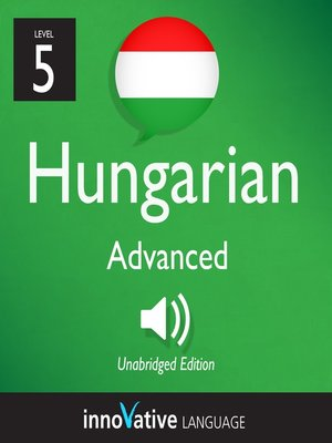 cover image of Learn Hungarian: Level 5: Advanced Hungarian, Volume 1