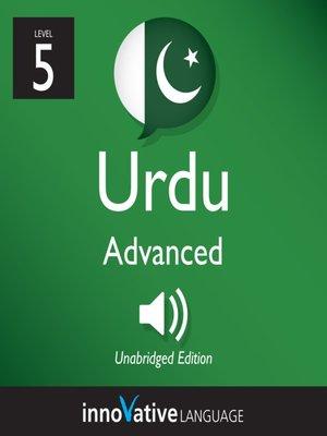 cover image of Learn Urdu: Level 5: Advanced Urdu, Volume 1