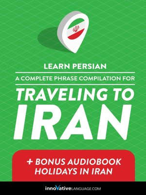 cover image of A Complete Phrase Compilation for Traveling to Iran