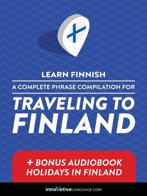 cover image of A Complete Phrase Compilation for Traveling to Finland