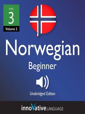 cover image of Learn Norwegian: Level 3: Beginner Norwegian, Volume 2