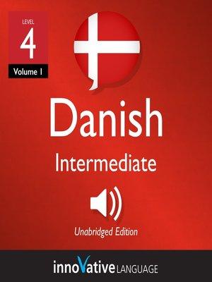 cover image of Learn Danish - Level 4: Intermediate Danish, Volume 1