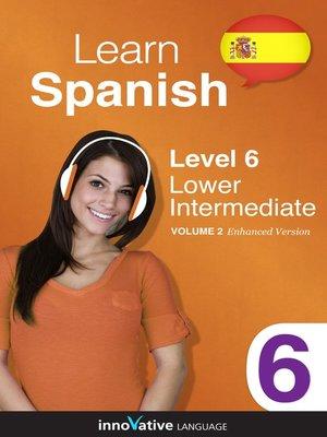 cover image of Learn Spanish: Level 6: Lower Intermediate Spanish