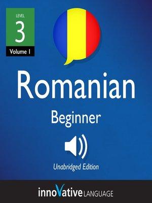 cover image of Learn Romanian - Level 3: Beginner Romanian, Volume 1