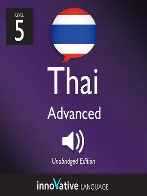 cover image of Learn Thai: Level 5: Advanced Thai, Volume 1
