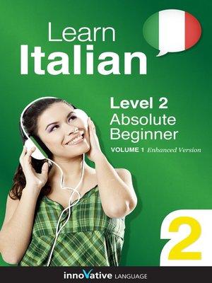 cover image of Learn Italian: Level 2: Absolute Beginner Italian, Volume 1
