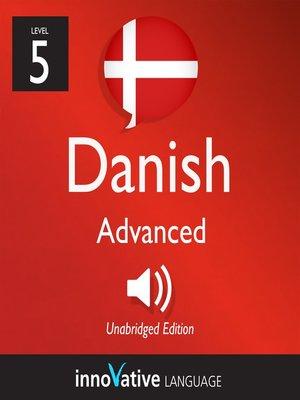 cover image of Learn Danish: Level 5: Advanced Danish, Volume 1