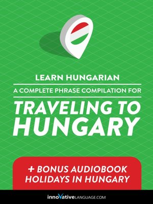 cover image of A Complete Phrase Compilation for Traveling to Hungary
