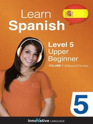 cover image of Learn Spanish: Level 5: Upper Beginner Spanish